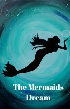 The Mermaids Dream by missbenishteaches