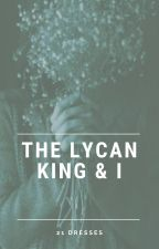The Lycan King & I. by 21Dresses