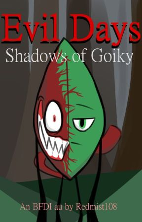 Evil Days: Shadows of Goiky (A BFDI fanfic) by elderthing107