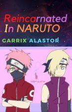 Reincarnated In Naruto by GarrixAlastor