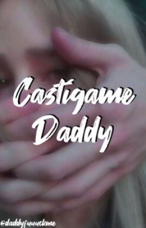♡ C A S T Í G A M E   D A D D Y ♡ by daddyfuuuckme