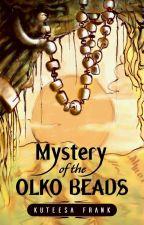 Mystery Of the Olko beads. Wattys2020✔ by Kuts123
