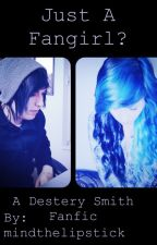 Just A Fangirl? (A Destery Smith Fanfic) by mindthelipstick