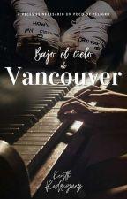 Bajo el cielo de Vancouver [EN EDICIÓN] de keythrodd