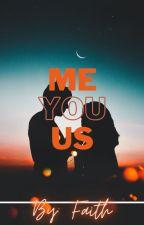 Me, You, Us by faith1704