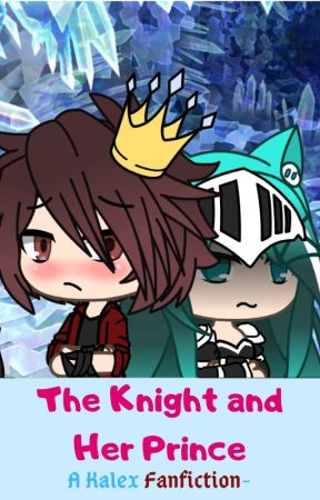 The Knight and Her Prince (A Kalex AU) by Rainflowertheshipper