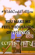 #WishICouldTellYou  YOU MAKE ME FEEL THOUSANDS OF THINGS by aeshaphoenix