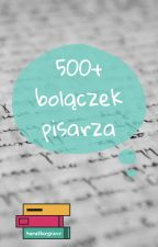500+ bolączek pisarza by SaraHargrave