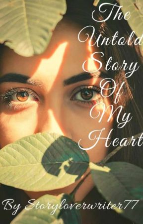 The Untold Story Of My Heart by storyloverwriter77
