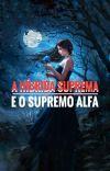 A Híbrida Suprema E O Supremo Alfa (Concluída)  |Em Revisão| cover