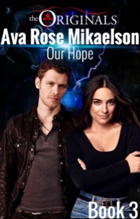 Our Hope • Ava Rose Mikaelson by moonlightbabesx