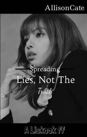 Spreading Lies, Not the Truth || Liskook || HIATUS by AllisonCate