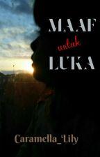 Maaf Untuk Luka by Caramella_Lily