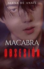 Macabra Obsesión ©   COMPLETA✔️ de AlexaRedpych