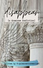 Disappear (A Dramione Fanfiction) ✔️ by -rxvenclawbxtch