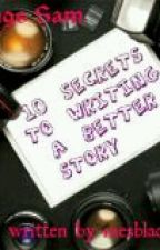 10 Secrets To Writing A Better Story by iam_axel