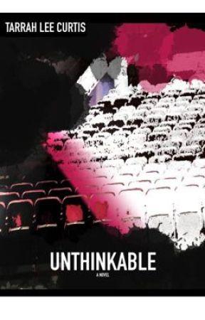 Unthinkable by TarrahCurtis