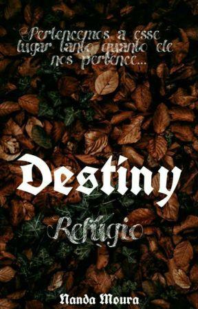 Destiny ~ Refúgio by NandaMoura0
