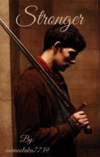 Stronger [A Merlin fanfiction] by animeotaku7739