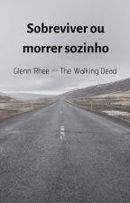 Sobreviver ou morrer sozinho -- Glenn Rhee (The Walking dead) by wllczll