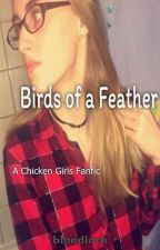 Birds of a Feather ( Chicken Girls Fanfic) by bloodlock