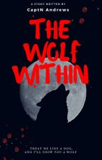 The Wolf Within BOOK ONE (COMPLETE) by CaptNAndrews