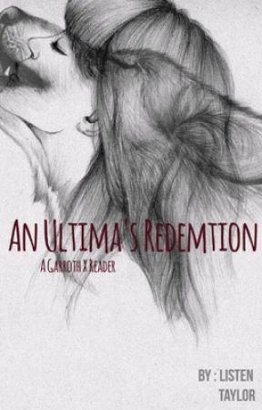 An Ultima's Redemption (Garroth X Reader) (Book Two) by ListenTaylor