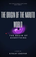The Origins Of The Naruto Worlds by proutyyyyyy