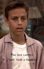 The Love Letters (Yeah Yeah x reader) by WoodenButton