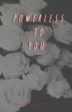 Powerless to You by ClosetConfessions