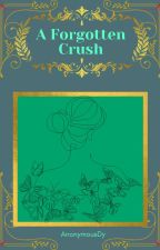 A Forgotten Crush by AnonymousDy
