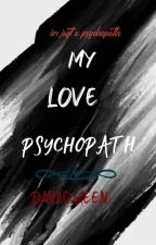 MY LOVE PSYCHOPATH🔪💜 by dmiaqueen