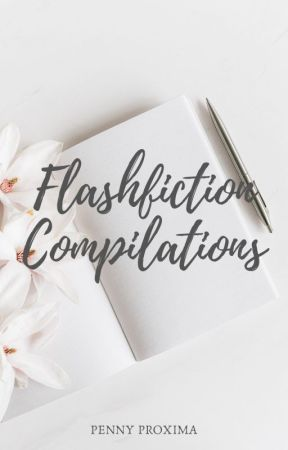Compilation of Flash Fiction Stories by penny_proxima