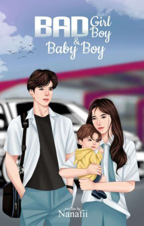 Badgirl, Badboy, and Baby Boy✔ [SEGERA TERBIT] by khrsm_f3