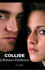 Collide :  A Robsten Fanfiction by KathrynYule