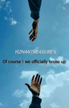 of course! we officially broke up by Yizhantreasure