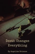 Death Changes Everything |Completed| by Paix15