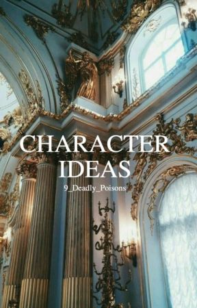 Character Ideas by 9_Deadly_Poisons