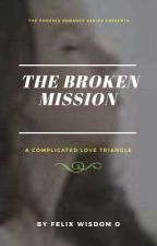 The Broken Mission by WizzyOnyXPurxPhoeniX