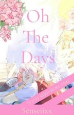 Oh the days by senseii_x