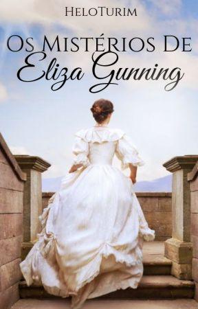 OS MISTÉRIOS DE ELIZA GUNNING [Concluído] by HeloTurim
