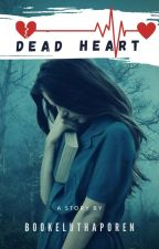 Dead Heart (Completed) by Bookeluthaporen
