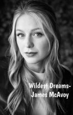 Wildest Dreams-James McAvoy (Completed) by Dreamcast45