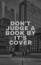 Don't judge a book by it's cover by Neverland__17