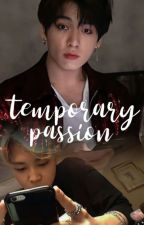 TEMPORARY PASSION by Moonchildforevah