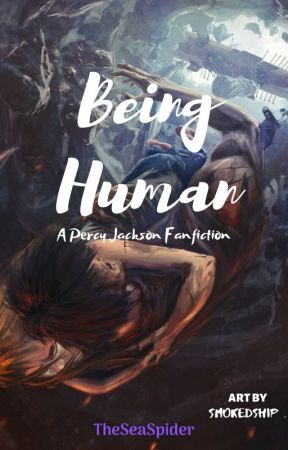 Being Human: A Percy Jackson Fanfiction by TheSeaSpider