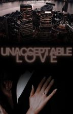Unacceptable Love | ✓ by YouWillLoveThisLove
