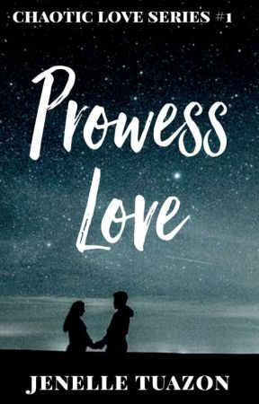Prowess Love (Chaotic Love Series #1) [COMPLETED] by Eager_writer