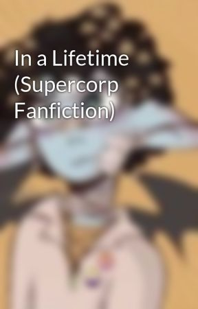 In a Lifetime (Supercorp Fanfiction) by posiewosie