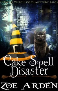 Cozy Mystery: Cake Spell Disaster (A Haven Witch Woman Sleuths Book) COMPLETED cover